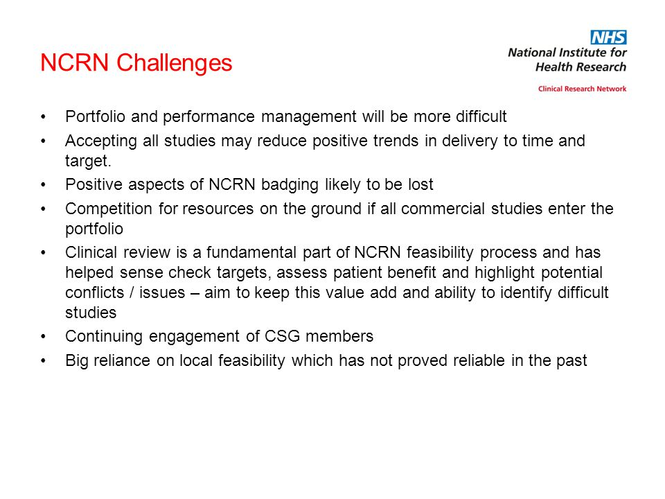 NCRN Challenges Portfolio and performance management will be more difficult Accepting all studies may reduce positive trends in delivery to time and t