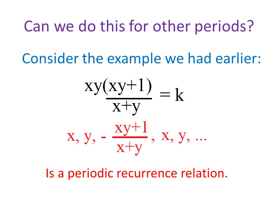 Can we do this for other periods? Consider the example we had earlier: Is a periodic recurrence relation.