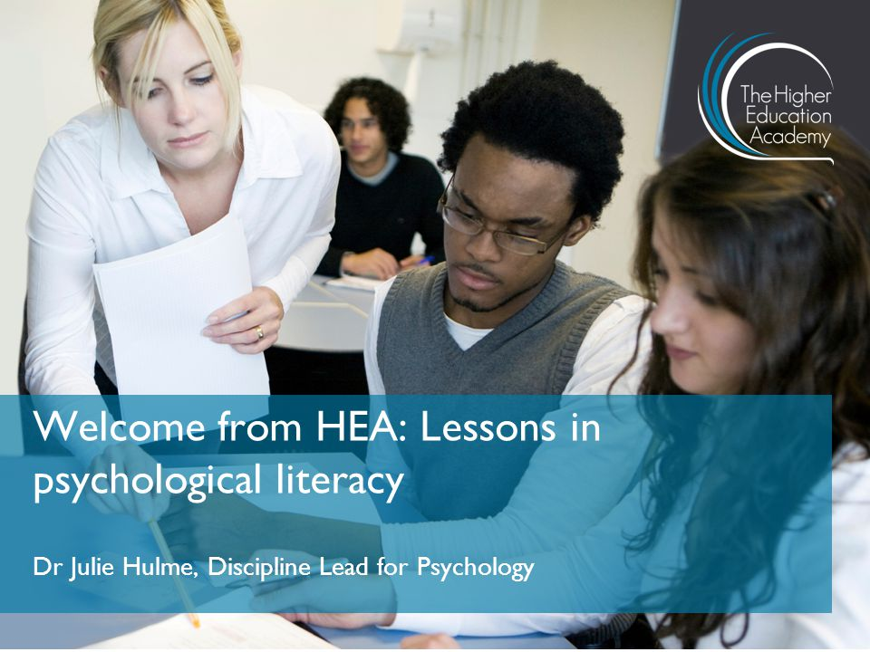 Dr Julie Hulme, Discipline Lead for Psychology Welcome from HEA: Lessons in psychological literacy