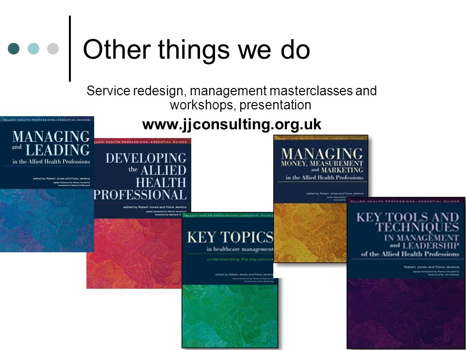Other things we do Service redesign, management masterclasses and workshops, presentation www.jjconsulting.org.uk