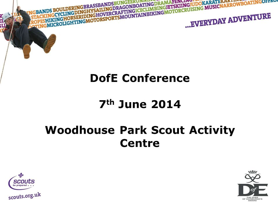 DofE Conference 7 th June 2014 Woodhouse Park Scout Activity Centre