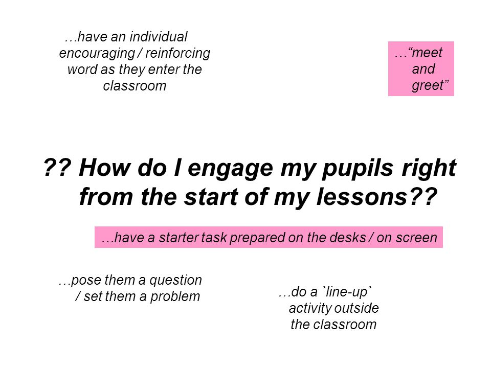 . How do I engage my pupils right from the start of my lessons .