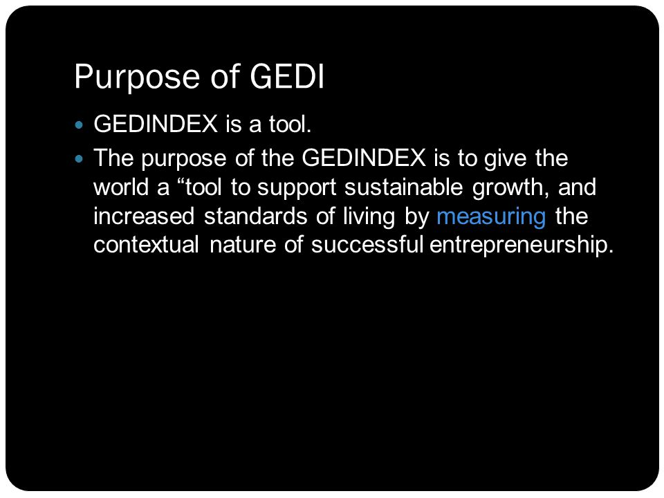 ACTIVITY INDEX The Global Entrepreneurship and Development Index GEDI is a collaboration between George Mason University, University of Pécs, and Imperial College Business School, London.