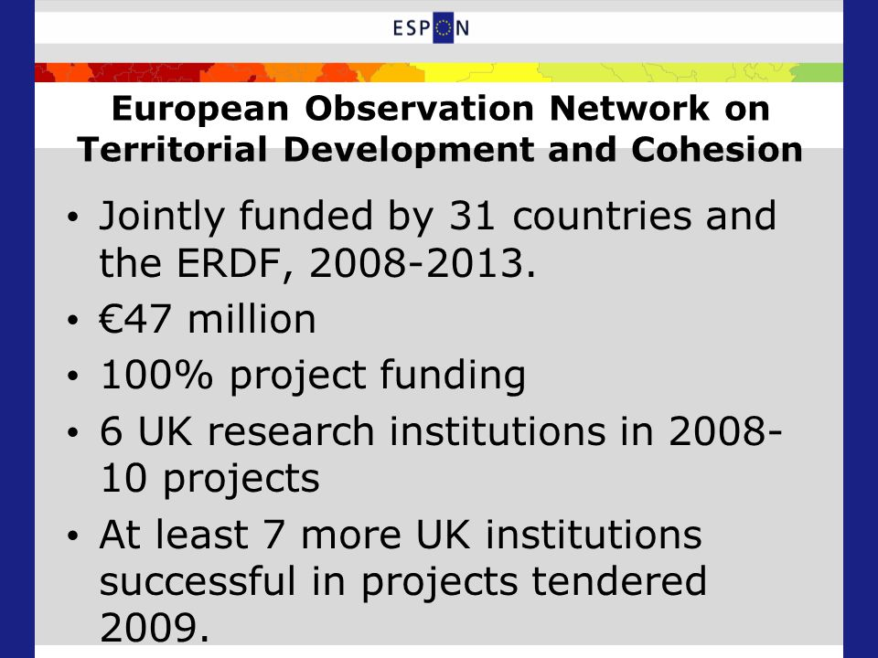 European Observation Network on Territorial Development and Cohesion Jointly funded by 31 countries and the ERDF, 2008-2013.