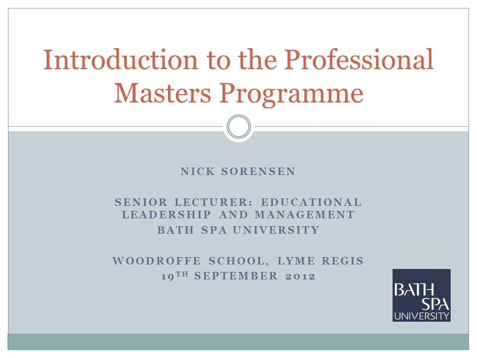 NICK SORENSEN SENIOR LECTURER: EDUCATIONAL LEADERSHIP AND MANAGEMENT BATH SPA UNIVERSITY WOODROFFE SCHOOL, LYME REGIS 19 TH SEPTEMBER 2012 Introductio