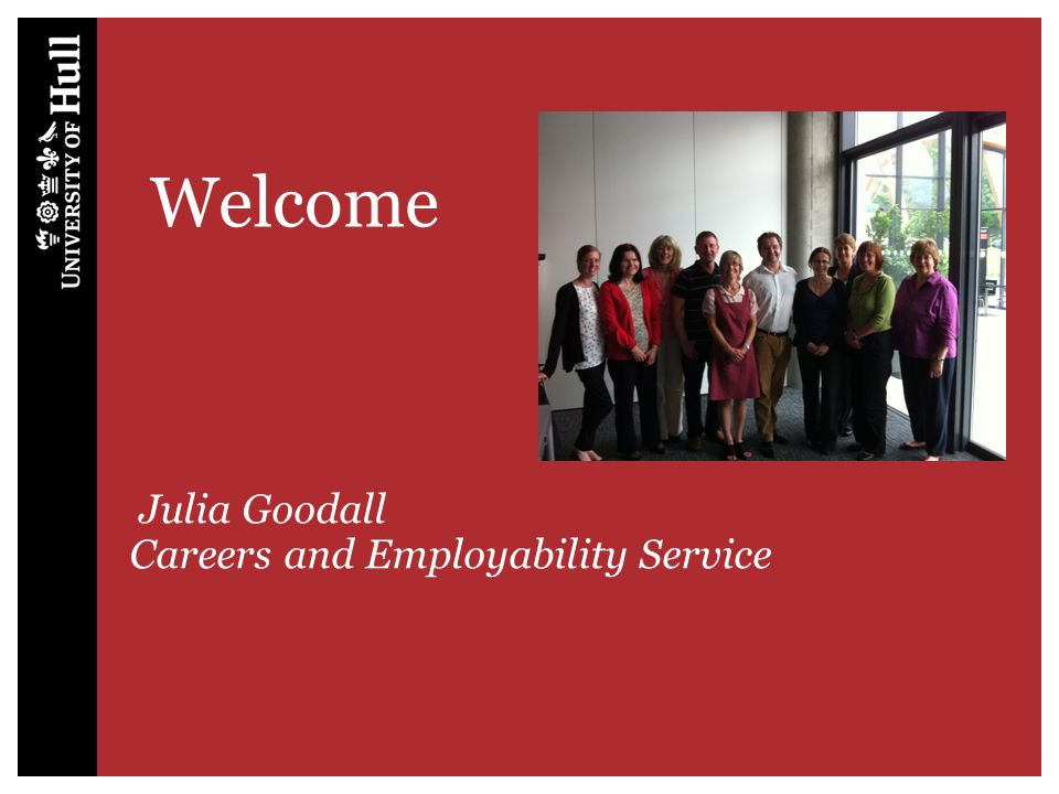 Welcome Julia Goodall Careers and Employability Service