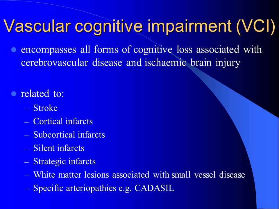 Vascular cognitive impairment (VCI) encompasses all forms of cognitive loss associated with cerebrovascular disease and ischaemic brain injury related
