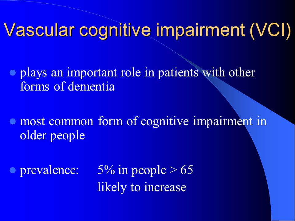 Vascular cognitive impairment (VCI) plays an important role in patients with other forms of dementia most common form of cognitive impairment in older