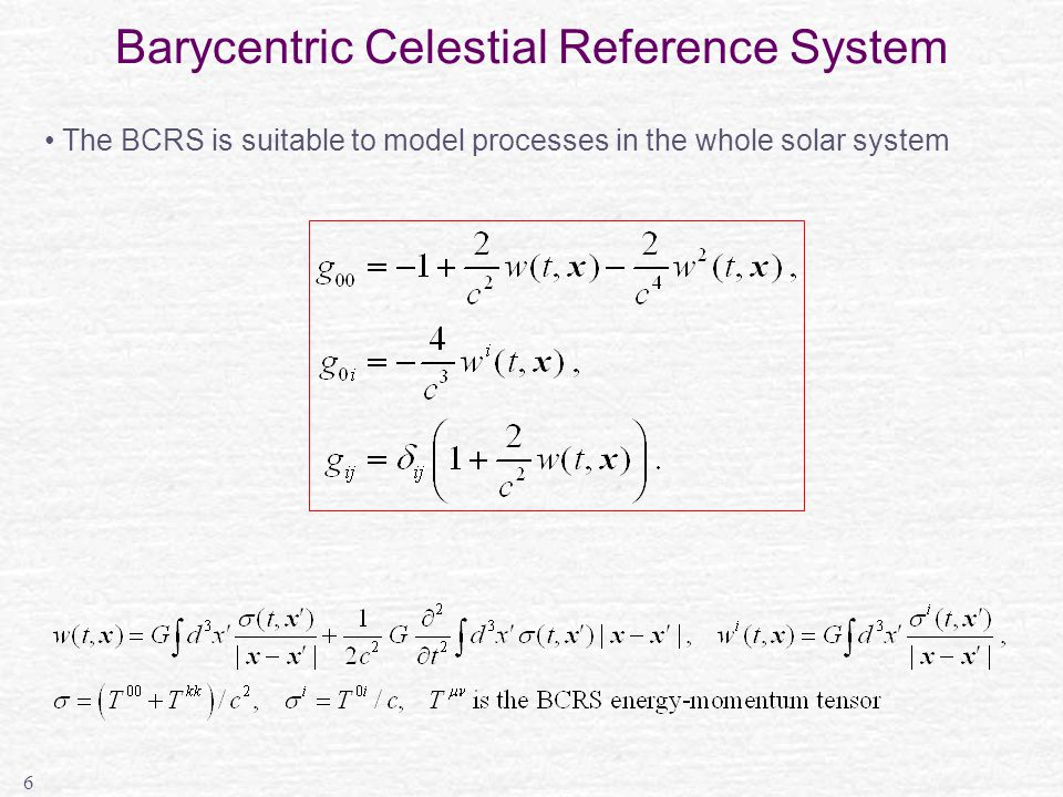 6 Barycentric Celestial Reference System The BCRS is suitable to model processes in the whole solar system