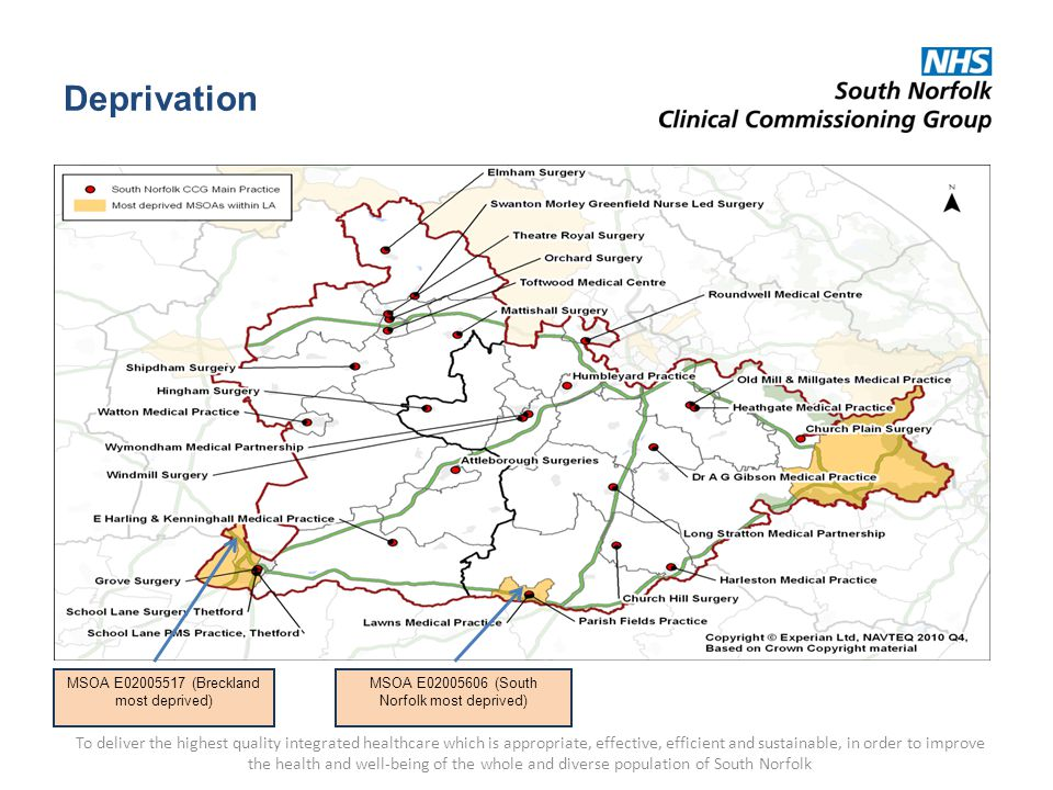 Deprivation To deliver the highest quality integrated healthcare which is appropriate, effective, efficient and sustainable, in order to improve the health and well-being of the whole and diverse population of South Norfolk MSOA E02005517 (Breckland most deprived) MSOA E02005606 (South Norfolk most deprived)