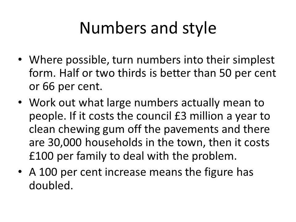 Numbers and style Where possible, turn numbers into their simplest form.