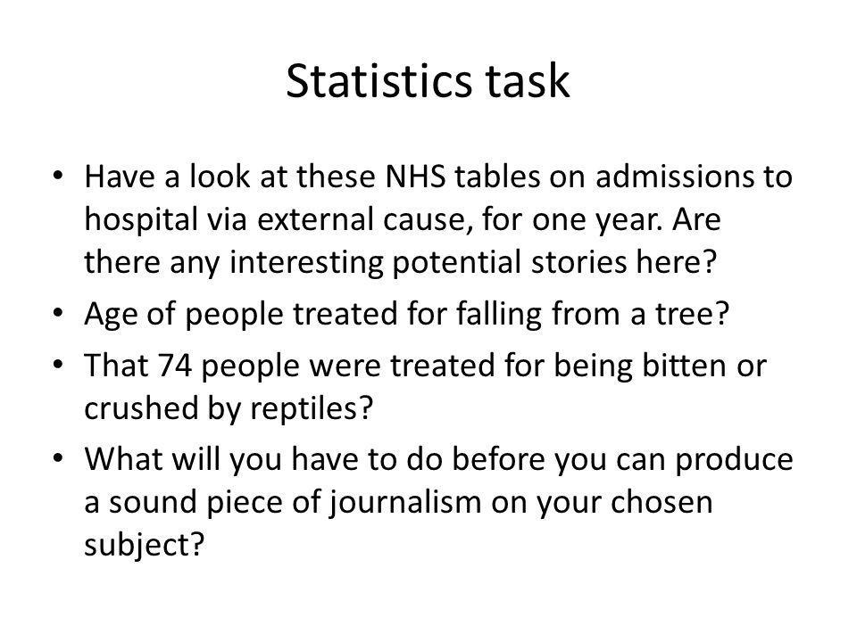 Statistics task Have a look at these NHS tables on admissions to hospital via external cause, for one year.