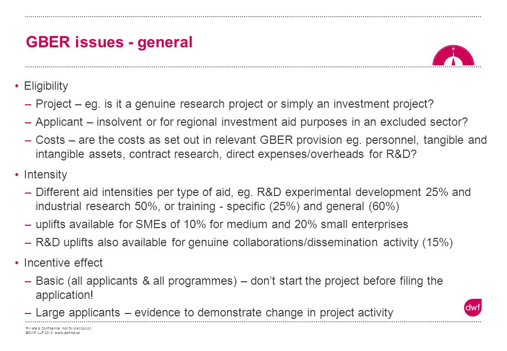 Private & Confidential. Not for distribution. ©DWF LLP 2012 www.dwf.co.uk GBER issues - general Eligibility –Project – eg. is it a genuine research pr