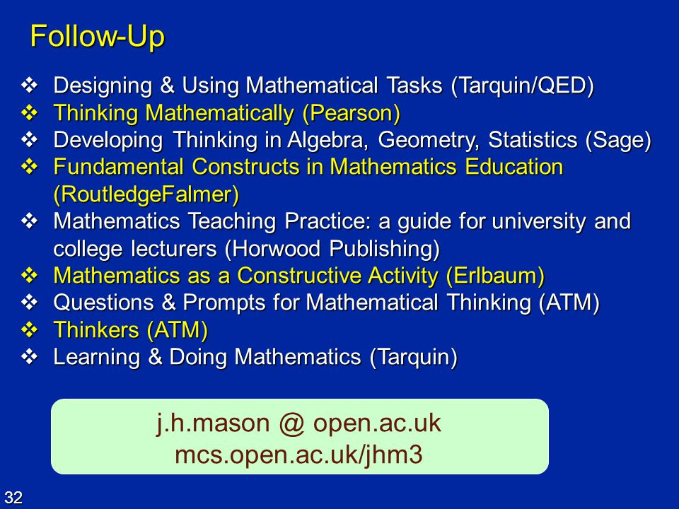 32 Follow-Up  Designing & Using Mathematical Tasks (Tarquin/QED)  Thinking Mathematically (Pearson)  Developing Thinking in Algebra, Geometry, Stat