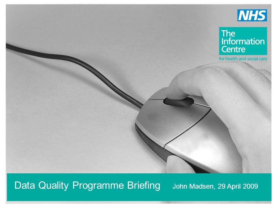 Data Quality Programme Briefing John Madsen, 29 April 2009