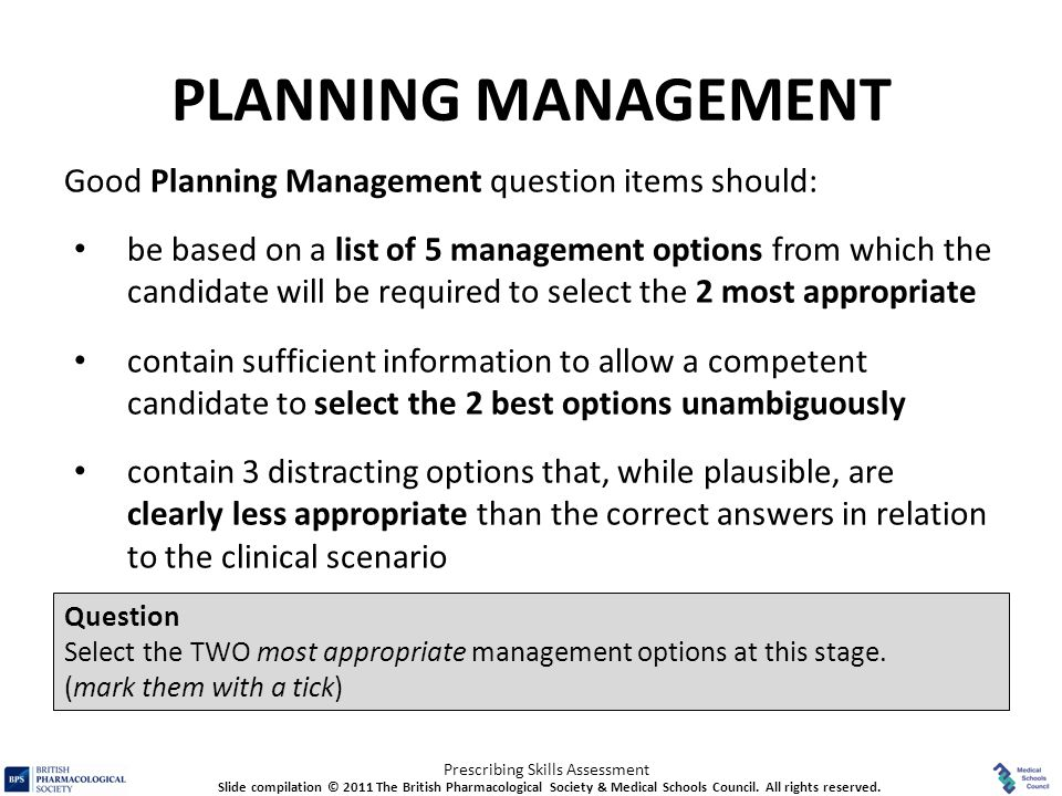 Prescribing Skills Assessment PLANNING MANAGEMENT Good Planning Management question items should: be based on a list of 5 management options from whic