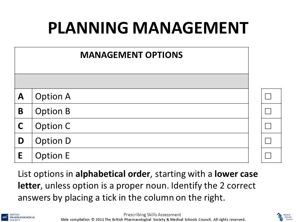 Prescribing Skills Assessment PLANNING MANAGEMENT MANAGEMENT OPTIONS AOption A ☐ BOption B ☐ COption C ☐ DOption D ☐ EOption E ☐ List options in alpha