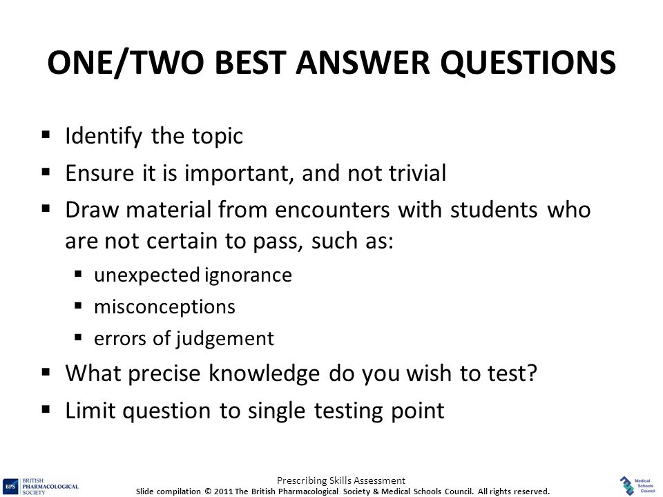 Prescribing Skills Assessment ONE/TWO BEST ANSWER QUESTIONS  Identify the topic  Ensure it is important, and not trivial  Draw material from encoun