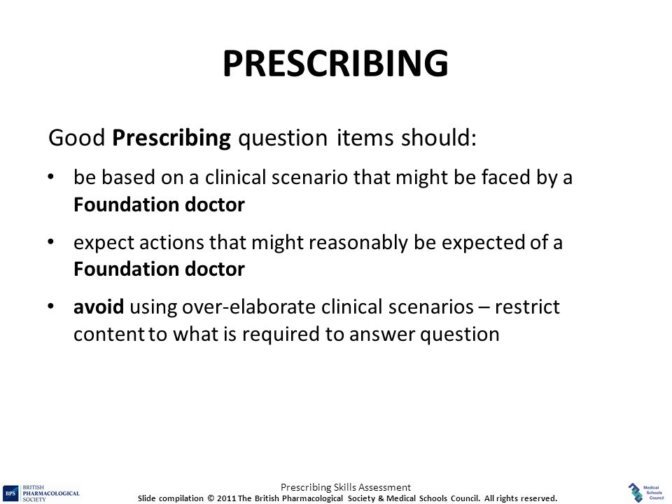 Prescribing Skills Assessment PRESCRIBING Good Prescribing question items should: be based on a clinical scenario that might be faced by a Foundation