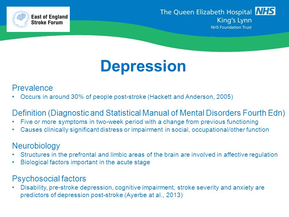 Depression Prevalence Occurs in around 30% of people post-stroke (Hackett and Anderson, 2005) Definition (Diagnostic and Statistical Manual of Mental