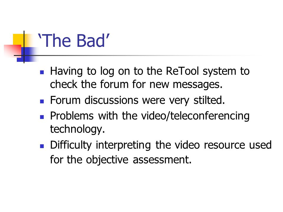 'The Bad' Having to log on to the ReTool system to check the forum for new messages.