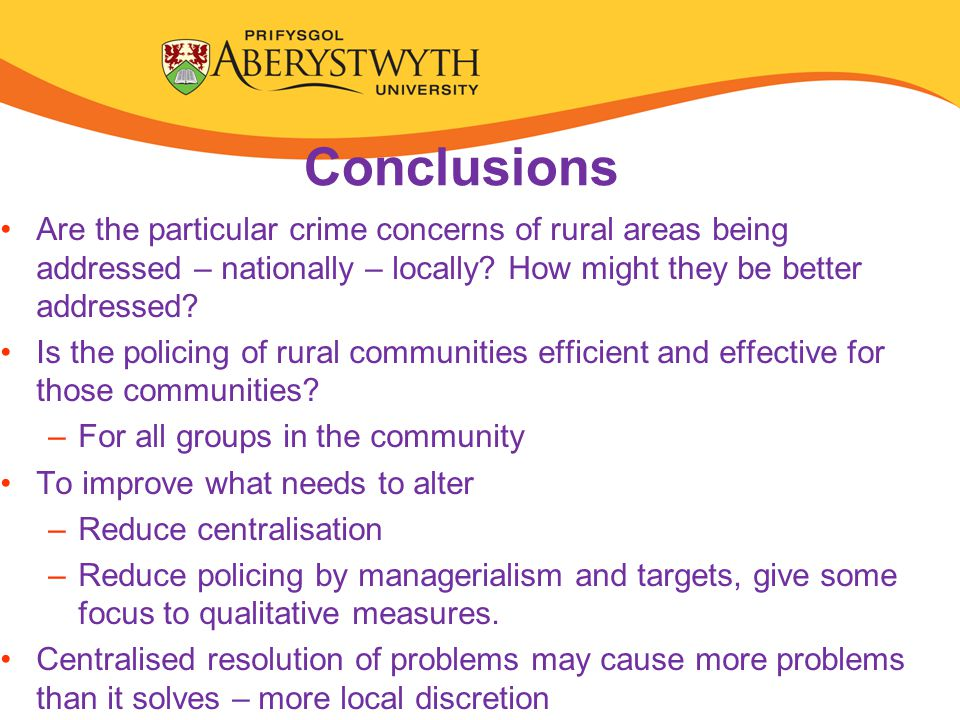 Conclusions Are the particular crime concerns of rural areas being addressed – nationally – locally.