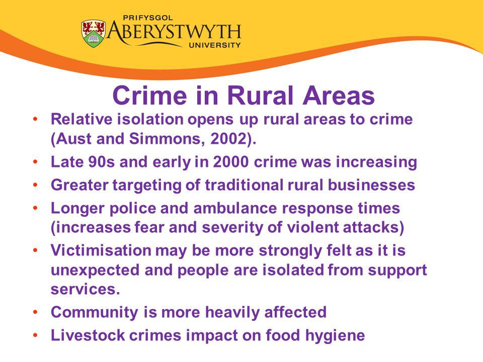 Crime in Rural Areas Relative isolation opens up rural areas to crime (Aust and Simmons, 2002).