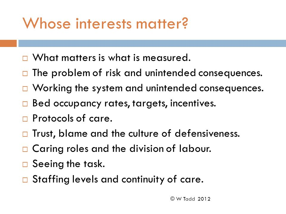Whose interests matter.  What matters is what is measured.