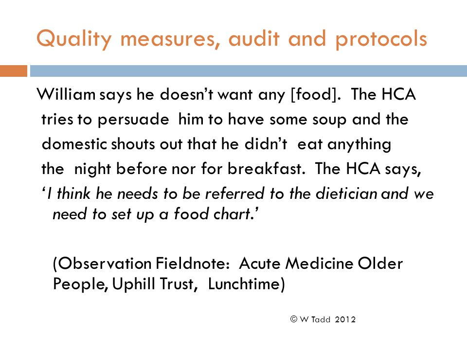 Quality measures, audit and protocols William says he doesn't want any [food]. The HCA tries to persuade him to have some soup and the domestic shouts