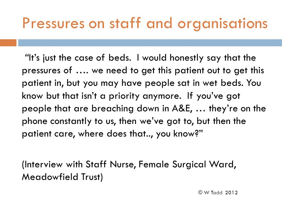 """Pressures on staff and organisations """"It's just the case of beds. I would honestly say that the pressures of …. we need to get this patient out to get"""