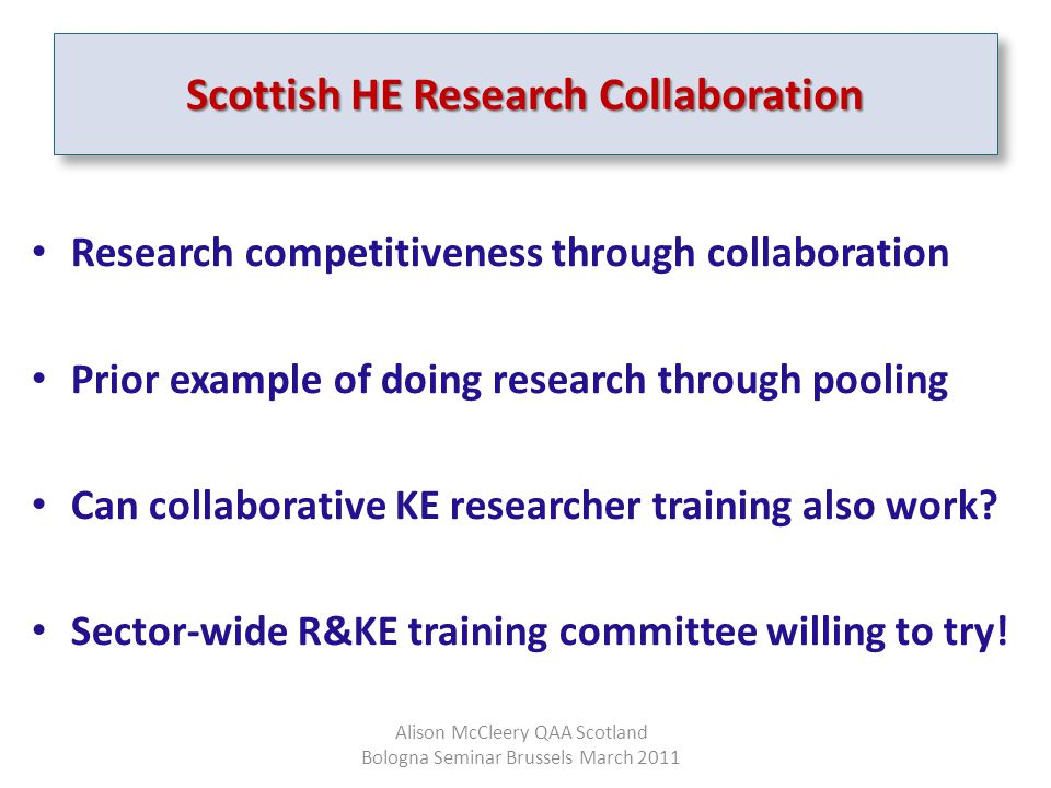 Scottish HE Research Collaboration Research competitiveness through collaboration Prior example of doing research through pooling Can collaborative KE researcher training also work.