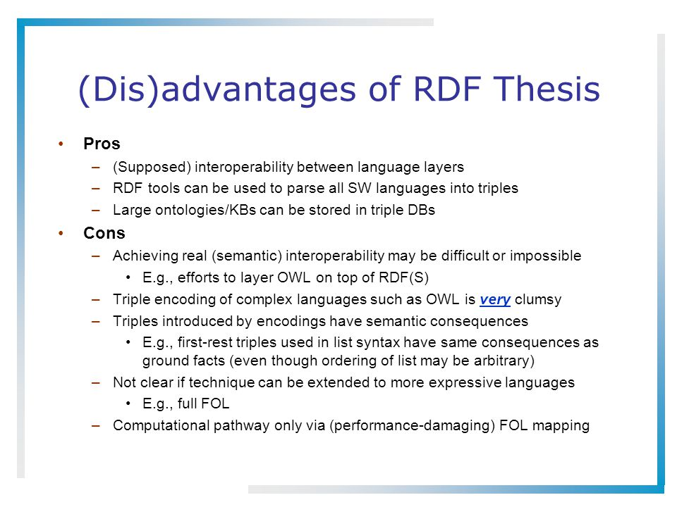(Dis)advantages of RDF Thesis Pros –(Supposed) interoperability between language layers –RDF tools can be used to parse all SW languages into triples