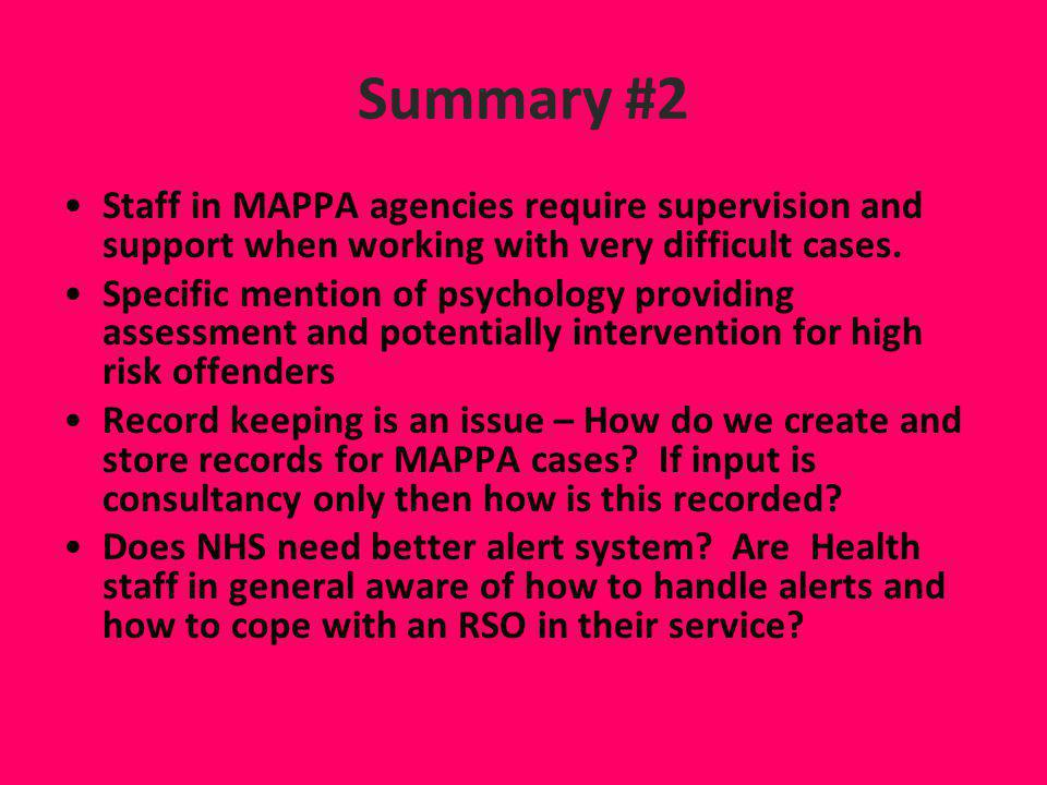 Summary #2 Staff in MAPPA agencies require supervision and support when working with very difficult cases. Specific mention of psychology providing as