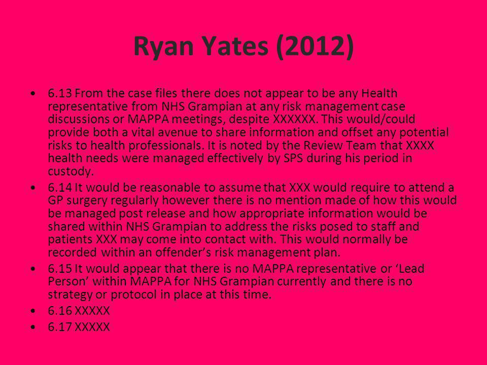 Ryan Yates (2012) 6.13 From the case files there does not appear to be any Health representative from NHS Grampian at any risk management case discuss
