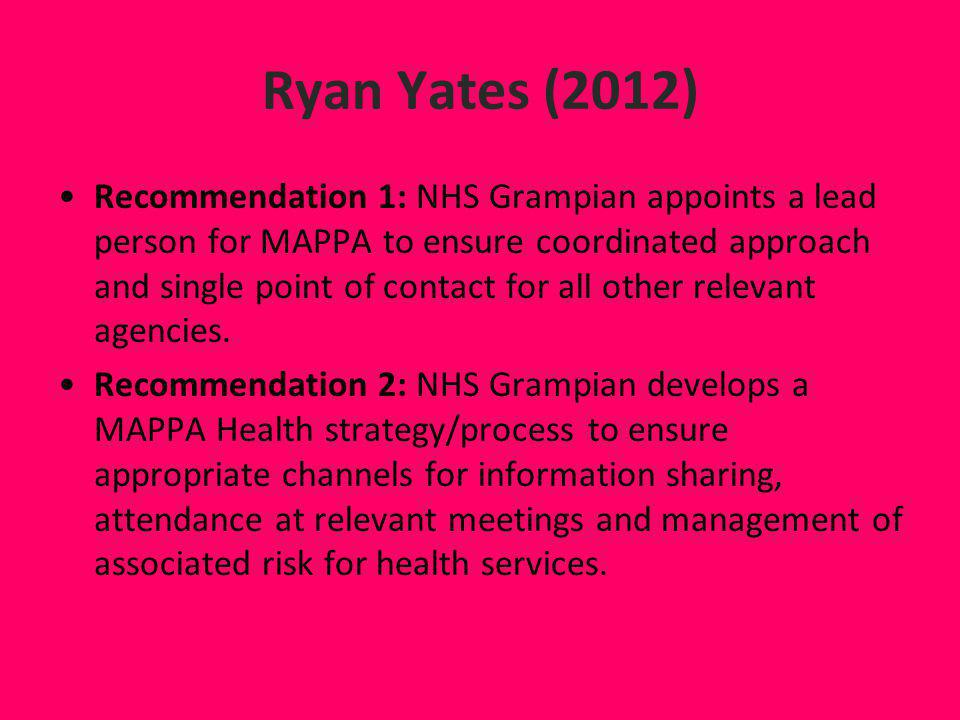 Ryan Yates (2012) Recommendation 1: NHS Grampian appoints a lead person for MAPPA to ensure coordinated approach and single point of contact for all o