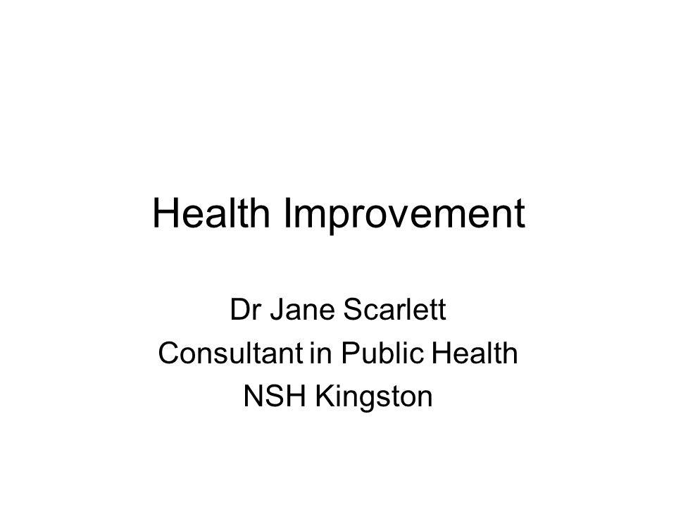 Health Improvement Dr Jane Scarlett Consultant in Public Health NSH Kingston