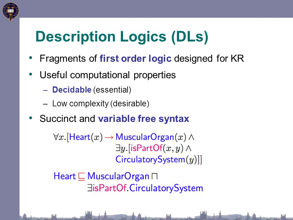Fragments of first order logic designed for KR Useful computational properties –Decidable (essential) –Low complexity (desirable) Succinct and variabl