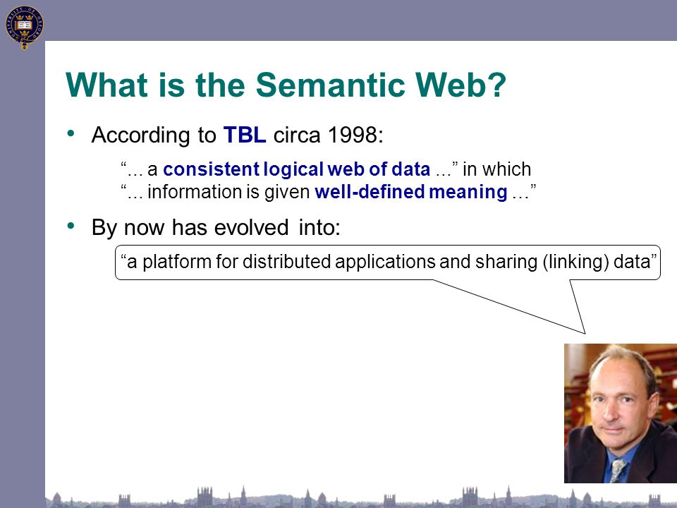 "What is the Semantic Web? According to TBL circa 1998: ""... a consistent logical web of data..."" in which ""... information is given well-defined meani"