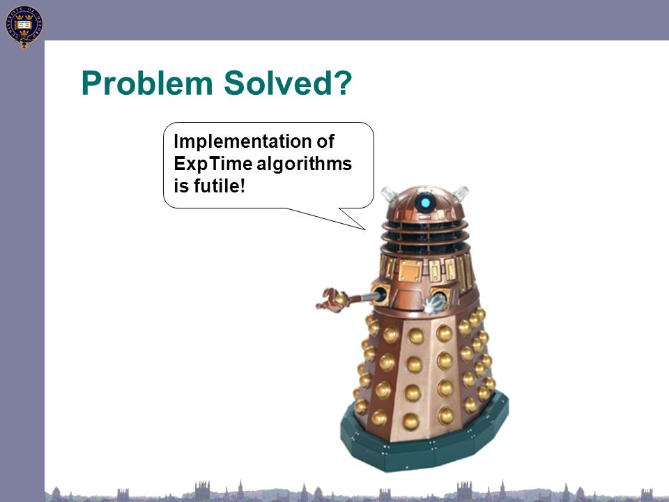 Problem Solved? Implementation of ExpTime algorithms is futile!