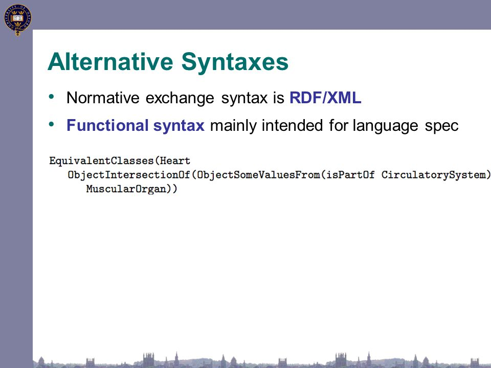 Alternative Syntaxes Normative exchange syntax is RDF/XML Functional syntax mainly intended for language spec