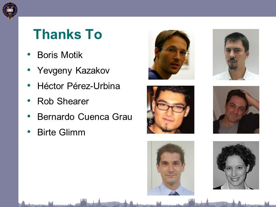 Thanks To Boris Motik Yevgeny Kazakov Héctor Pérez-Urbina Rob Shearer Bernardo Cuenca Grau Birte Glimm