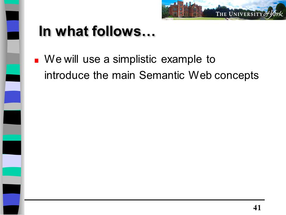 41 We will use a simplistic example to introduce the main Semantic Web concepts In what follows…