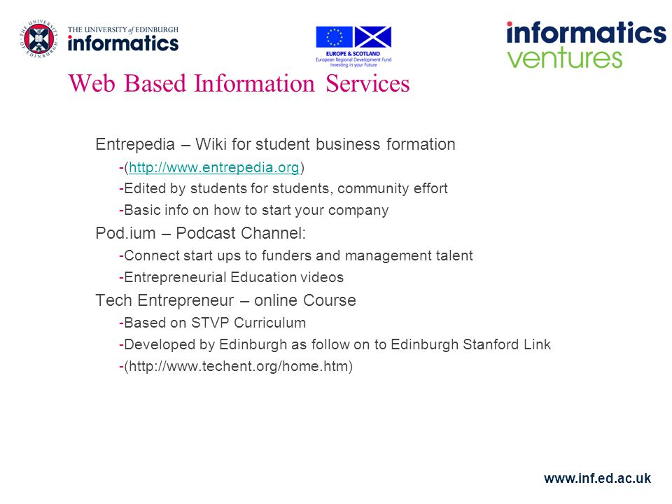 www.inf.ed.ac.uk Web Based Information Services Entrepedia – Wiki for student business formation -(http://www.entrepedia.org)http://www.entrepedia.org