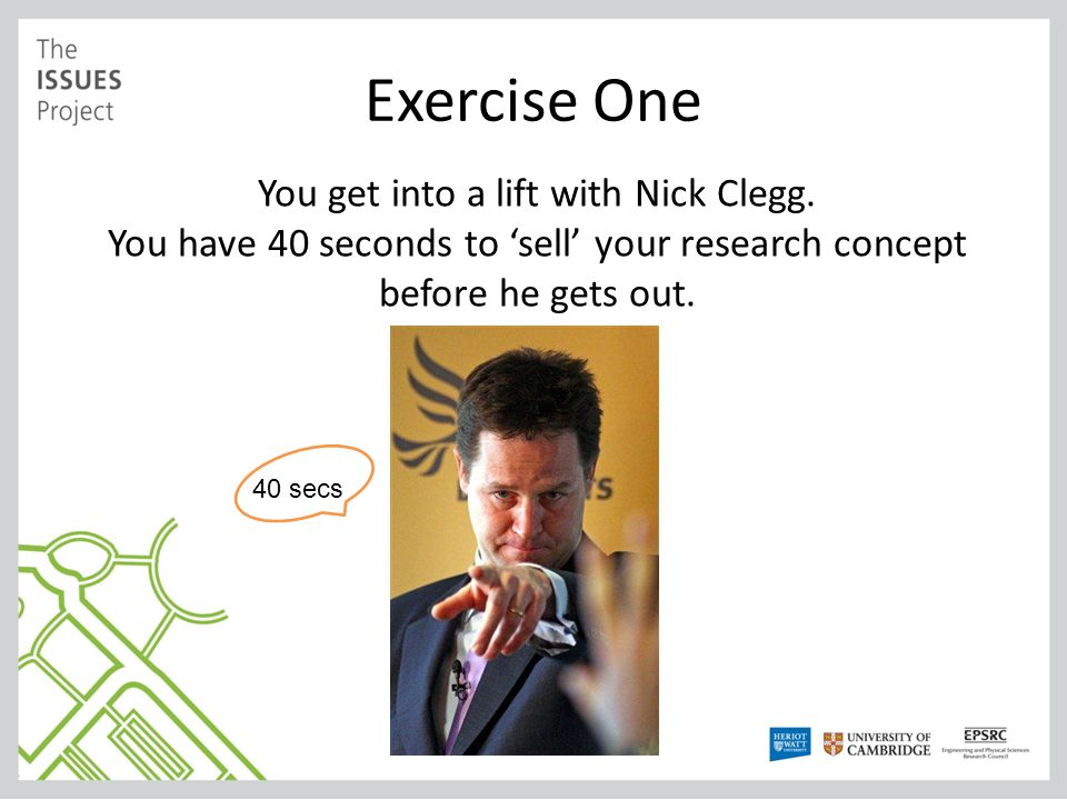 Exercise One You get into a lift with Nick Clegg.