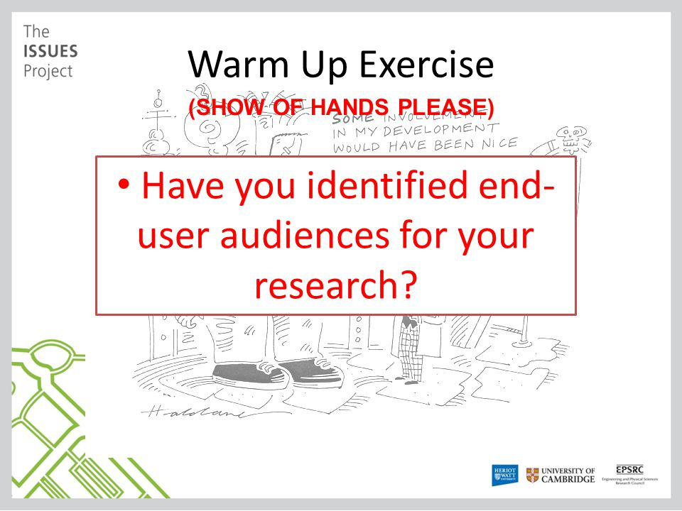 (SHOW OF HANDS PLEASE) Have you identified end- user audiences for your research?