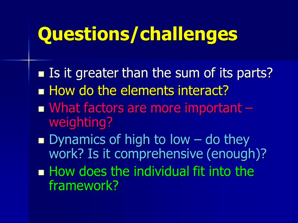 Questions/challenges Is it greater than the sum of its parts.