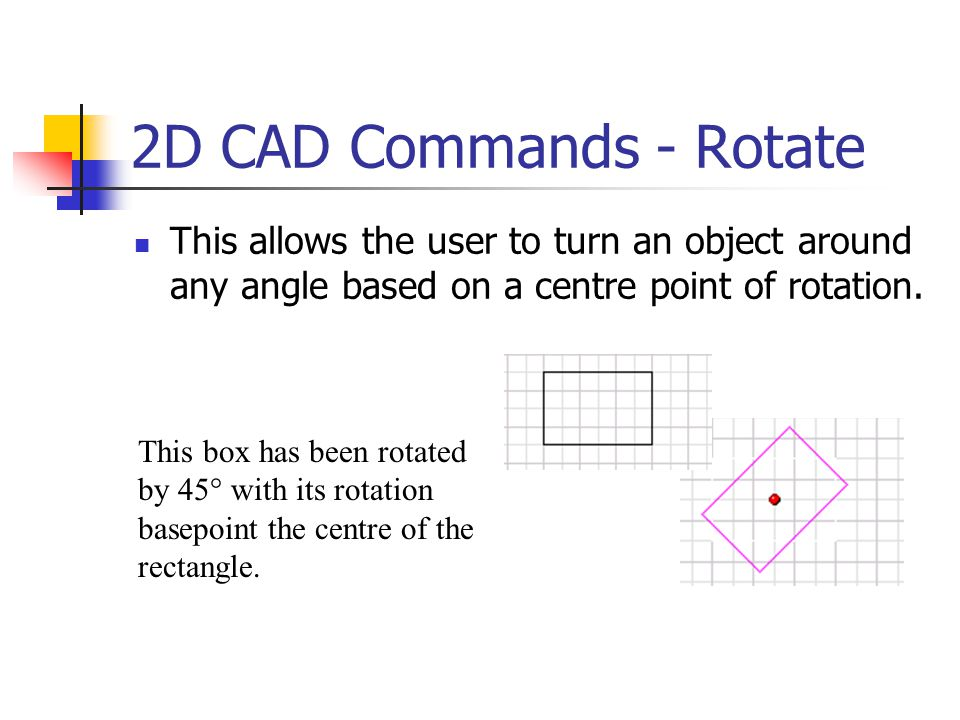 2D CAD Commands - Rotate This allows the user to turn an object around any angle based on a centre point of rotation. This box has been rotated by 45°