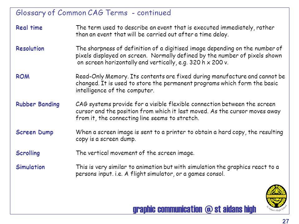 graphic communication @ st aidans high 27 Glossary of Common CAG Terms - continued Real time The term used to describe an event that is executed immed