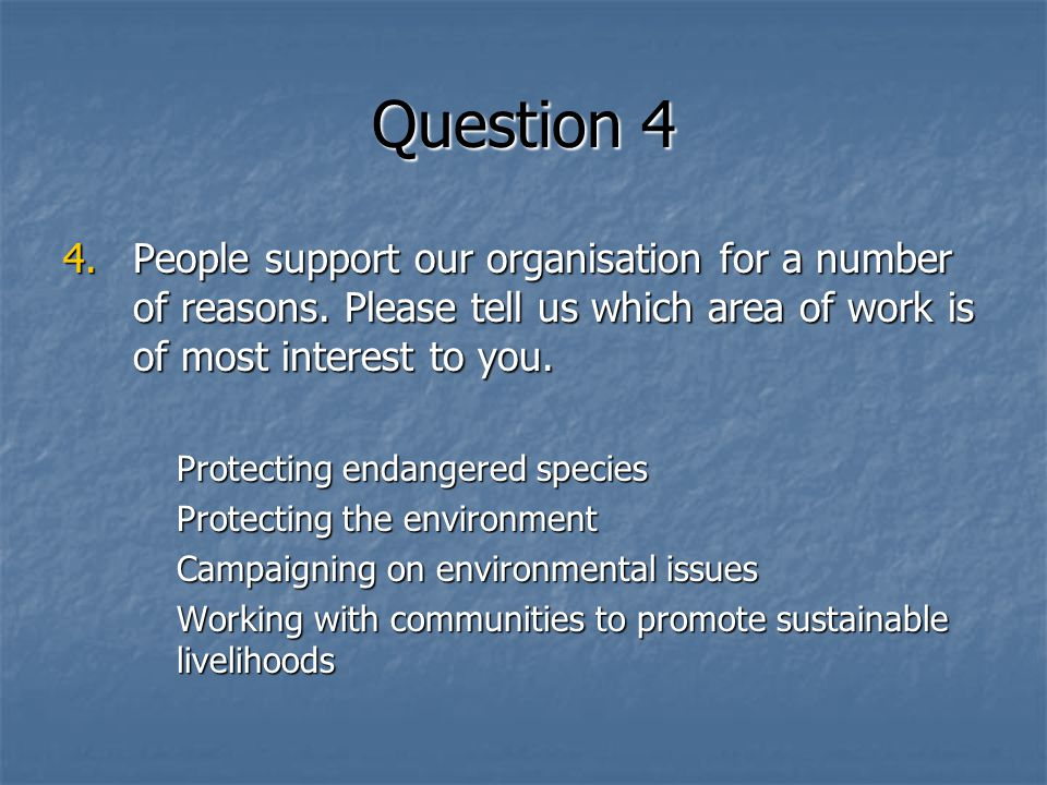 Question 4 4.People support our organisation for a number of reasons.