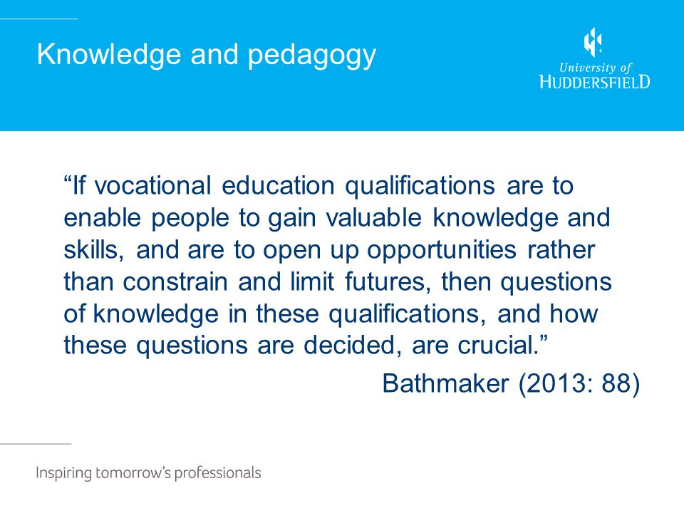 "Knowledge and pedagogy ""If vocational education qualifications are to enable people to gain valuable knowledge and skills, and are to open up opportun"
